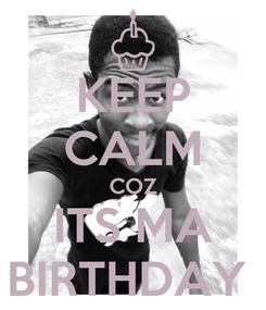 Poster: KEEP CALM COZ ITS MA BIRTHDAY