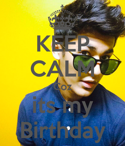 Poster: KEEP CALM Coz its my Birthday