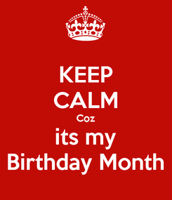Poster: KEEP CALM Coz its my Birthday Month