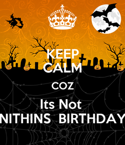 Poster: KEEP CALM COZ Its Not  NITHINS  BIRTHDAY