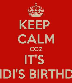 Poster: KEEP  CALM COZ IT'S  RANDI'S BIRTHDAY