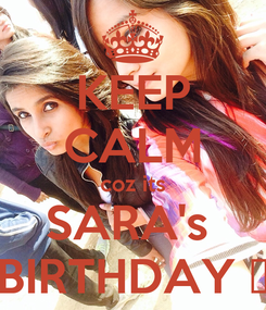 Poster: KEEP CALM coz its SARA's  BIRTHDAY ❤