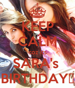 Poster: KEEP CALM coz its SARA's  BIRTHDAY❤