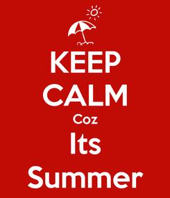 Poster: KEEP CALM Coz Its Summer