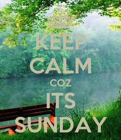 Poster: KEEP CALM COZ ITS SUNDAY