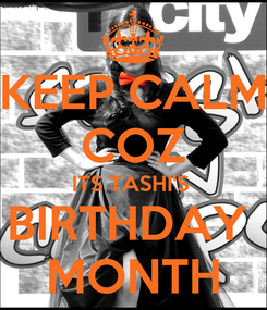 Poster: KEEP CALM COZ ITS TASHI'S  BIRTHDAY  MONTH