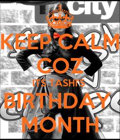 Poster: KEEP CALM COZ ITS TASHI'S  BIRTHDAY  MONTH