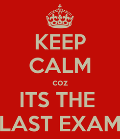 Poster: KEEP CALM coz ITS THE  LAST EXAM