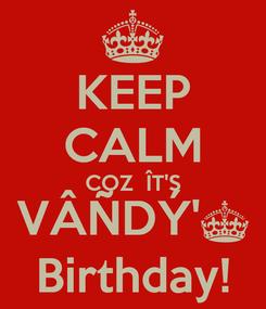 Poster: KEEP CALM COZ  ÎT'S VÂÑDÝ'§ Birthday!