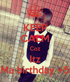 Poster: KEEP CALM Coz Itz Ma birthday +5