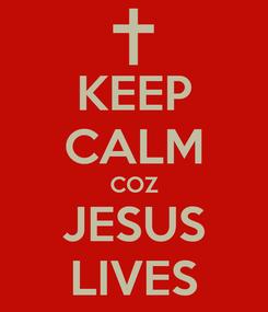 Poster: KEEP CALM COZ JESUS LIVES