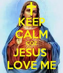 Poster: KEEP CALM COZ JESUS  LOVE ME