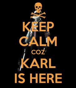 Poster: KEEP CALM COZ KARL IS HERE