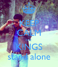 Poster: KEEP CALM coz  KINGS stand alone