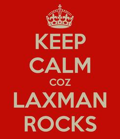 Poster: KEEP CALM COZ LAXMAN ROCKS