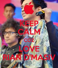 Poster: KEEP CALM COZ LOVE RIAN D'MASIV