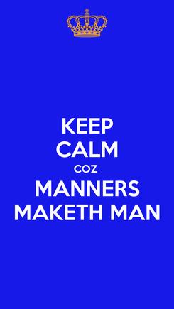 Poster: KEEP CALM COZ  MANNERS MAKETH MAN