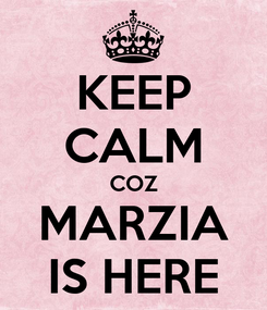 Poster: KEEP CALM COZ MARZIA IS HERE