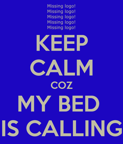 Poster: KEEP CALM COZ MY BED  IS CALLING