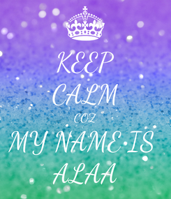 Poster: KEEP CALM COZ MY NAME IS  ALAA