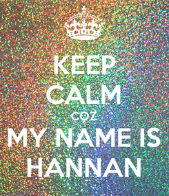 Poster: KEEP CALM COZ MY NAME IS HANNAN