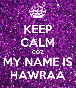 Poster: KEEP CALM COZ MY NAME IS HAWRAA