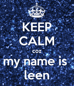 Poster: KEEP CALM coz my name is  leen