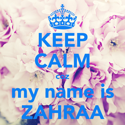 Poster: KEEP CALM coz my name is ZAHRAA
