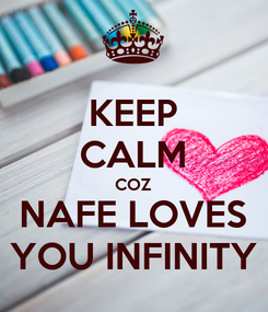 Poster: KEEP CALM COZ NAFE LOVES YOU INFINITY