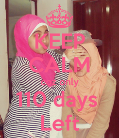 Poster: KEEP CALM coz only 110 days  Left