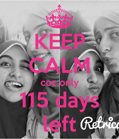 Poster: KEEP CALM coz only 115 days left