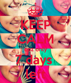 Poster: KEEP CALM coz only 7 days  left