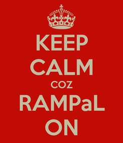 Poster: KEEP CALM COZ RAMPaL ON