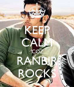 Poster: KEEP CALM 'COZ RANBIR ROCKS