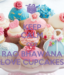 Poster: KEEP CALM COZ RAO BHAWANA LOVE CUPCAKES