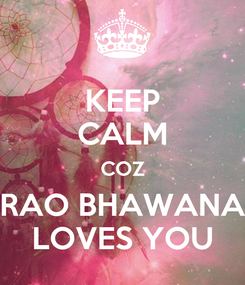 Poster: KEEP CALM COZ RAO BHAWANA LOVES YOU