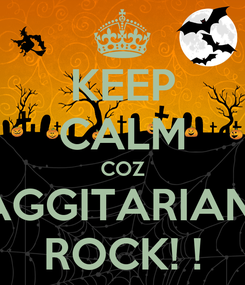 Poster: KEEP CALM COZ SAGGITARIANS  ROCK! !