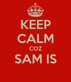Poster: KEEP CALM COZ SAM IS