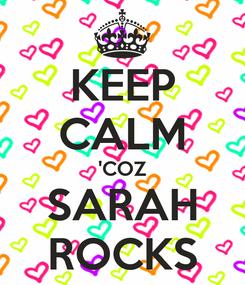 Poster: KEEP CALM 'COZ SARAH ROCKS