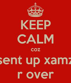 Poster: KEEP CALM coz sent up xamz r over