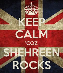 Poster: KEEP CALM 'COZ SHEHREEN ROCKS