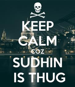 Poster: KEEP CALM COZ SUDHIN  IS THUG