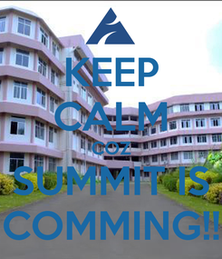 Poster: KEEP CALM COZ SUMMIT IS COMMING!!