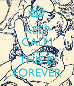 Poster: KEEP CALM COZ THIS IS FOREVER