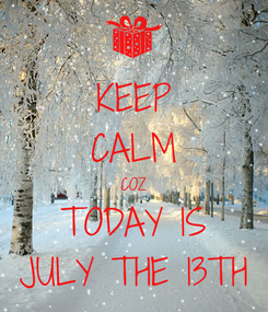 Poster: KEEP CALM COZ TODAY IS JULY THE 13TH