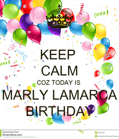 Poster: KEEP  CALM COZ TODAY IS  MARLY LAMARCA BIRTHDAY