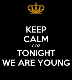 Poster: KEEP CALM COZ TONIGHT WE ARE YOUNG
