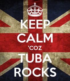 Poster: KEEP CALM 'COZ TUBA ROCKS