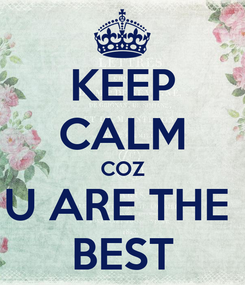 Poster: KEEP CALM COZ U ARE THE  BEST