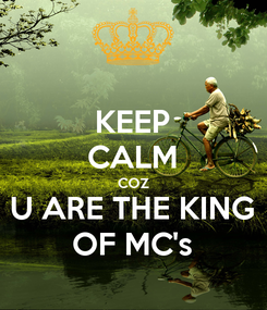 Poster: KEEP CALM COZ U ARE THE KING OF MC's